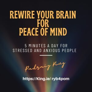 Rewire your brain for peace of mind with Padraig King